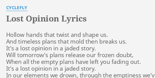 Lost Opinion Lyrics By Cyclefly Hollow Hands That Twist
