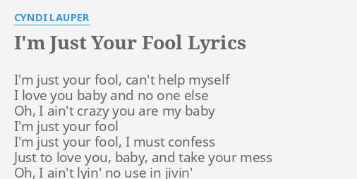 Im Just Your Fool Lyrics By Cyndi Lauper Im Just Your Fool