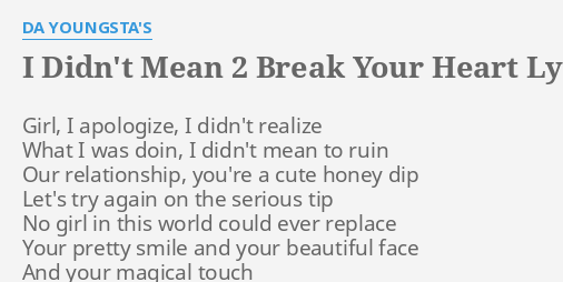 I Didnt Mean 2 Break Your Heart Lyrics By Da Youngstas Girl I