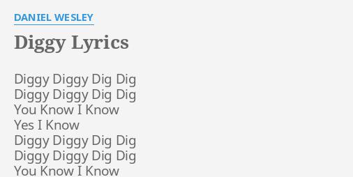 diggy lyrics by daniel wesley diggy diggy dig dig