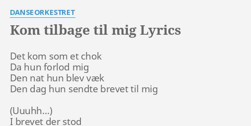 KOM TILBAGE TIL MIG LYRICS by DANSEORKESTRET: Det kom