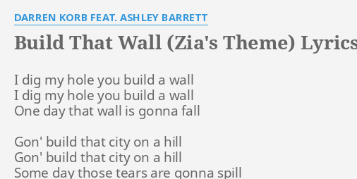 BUILD THAT WALL (ZIA'S THEME)