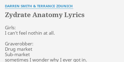 Zydrate Anatomy Lyrics By Darren Smith Terrance Zdunich Girls I