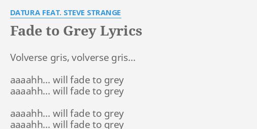 Fade To Grey Lyrics By Datura Feat Steve Strange Volverse Gris Volverse Gris