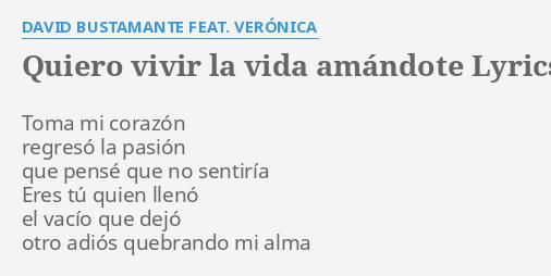 Quiero Vivir La Vida Amándote Lyrics By David Bustamante Feat Verónica Toma Mi Corazón Regresó