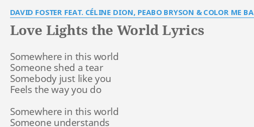 Love Lights The World Lyrics By David Foster Feat Celine Dion Peabo Bryson Color Me Badd Somewhere In This World
