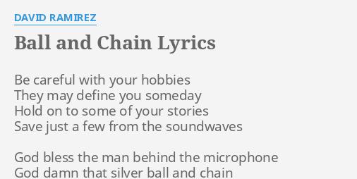 Ball And Chain Lyrics By David Ramirez Be Careful With Your