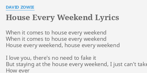House every weekend