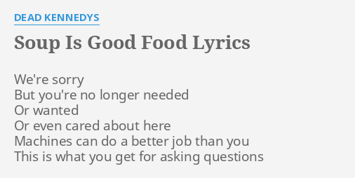 Soup Is Good Food Lyrics By Dead Kennedys Were Sorry But Youre