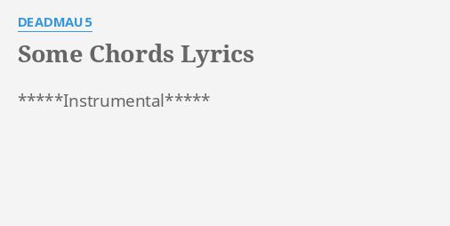 Some Chords Lyrics By Deadmau5 Instrumental
