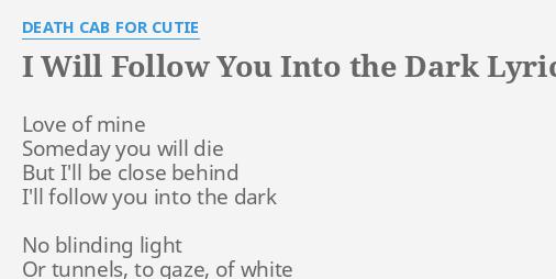 I Will Follow You Into The Dark Lyrics By Death Cab For Cutie Love