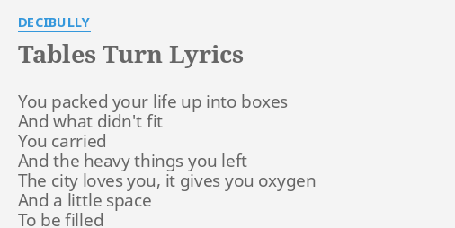 Tables Turn Lyrics By Decibully You Packed Your Life