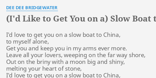I'D LIKE TO GET YOU ON A) SLOW BOAT TO CHINA