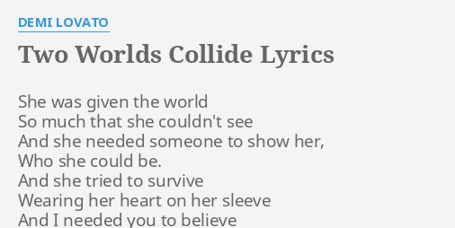 Two Worlds Collide Lyrics By Demi Lovato She Was Given The