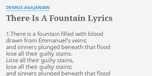 There Is A Fountain Lyrics By Dennis Agajanian 1ere Is A