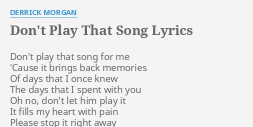 don t play that song lyrics by derrick morgan don t play that song