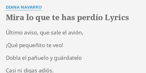 Mira Lo Que Te Has Perdío Lyrics By Diana Navarro último Aviso Que Sale