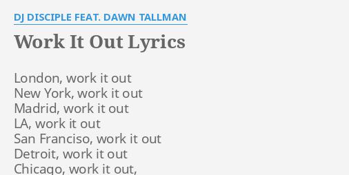 Work It Out Lyrics By Dj Disciple Feat Dawn Tallman London Work It Out