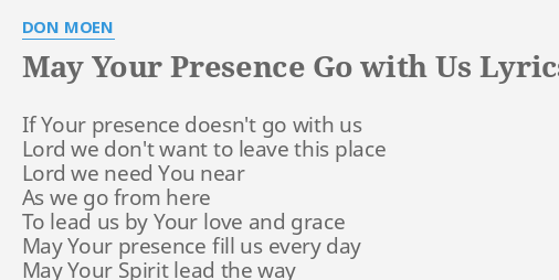 May Your Presence Go With Us Lyrics By Don Moen If Your Presence