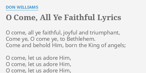 O come all ye faithful lyrics by don williams o come all ye o come all ye faithful lyrics by don williams o come all ye m4hsunfo