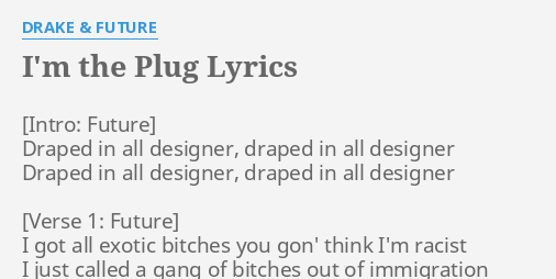 I M The Plug Lyrics By Drake Future D In All Designer