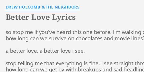 Better Love Lyrics By Drew Holcomb The Neighbors So Stop Me If