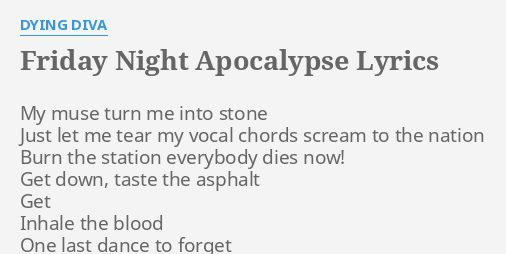 Friday Night Apocalypse Lyrics By Dying Diva My Muse Turn Me