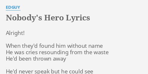 Nobody S Hero Lyrics By Edguy Alright When They D Found refrain n0body speak, n0body get choked. flashlyrics