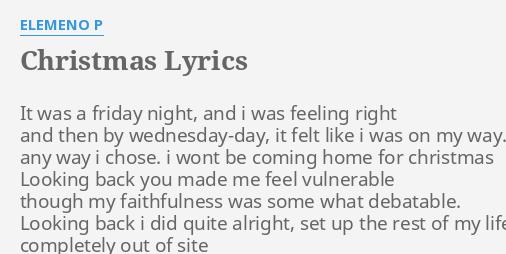 I Wont Be Home For Christmas Lyrics.Christmas Lyrics By Elemeno P It Was A Friday