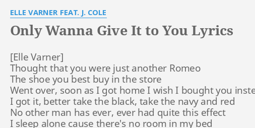 Only Wanna Give It To You Lyrics By Elle Varner Feat J Cole
