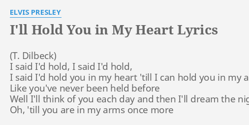 I Ll Hold You In My Heart Lyrics By Elvis Presley I Said I D Hold
