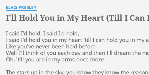 I Ll Hold You In My Heart Till I Can Hold Lyrics By Elvis Presley I Said I D Hold