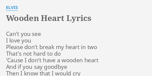 Wooden Heart Lyrics By Elvis Cant You See I