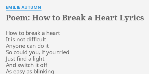 poem how to break a heart lyrics by emilie autumn how to break a   poem how to break a heart lyrics by emilie autumn how to break a