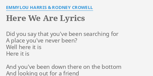 Here we are lyrics by emmylou harris rodney crowell did you say here we are lyrics by emmylou harris rodney crowell did you say that stopboris Image collections