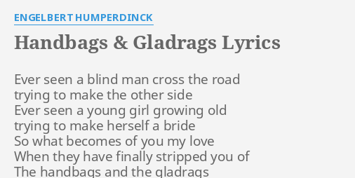 Handbags Gladrags Lyrics By Engelbert Humperdinck Ever Seen A Blind