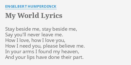 my world lyrics by engelbert humperdinck stay beside me stay