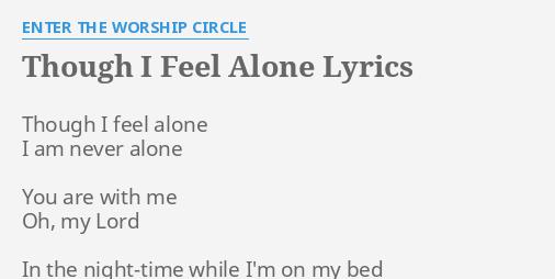 THOUGH I FEEL ALONE