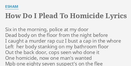 How Do I Plead To Homicide Lyrics By Esham Six In The Morning