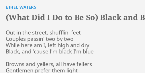 What Did I Do To Be So Black And Blue Lyrics By Ethel Waters Out