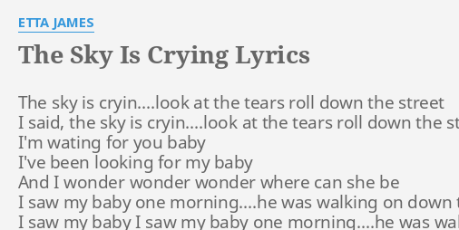 The Sky Is Crying Lyrics By Etta James The Sky Is Cryinlook