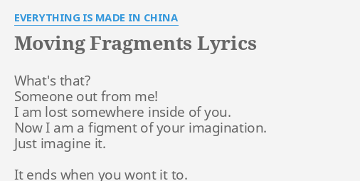 """""""MOVING FRAGMENTS"""" LYRICS by EVERYTHING IS MADE IN CHINA: What's that? Someone out."""