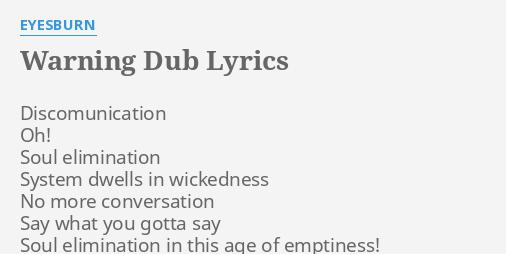 WARNING DUB LYRICS By EYESBURN Discomunication Oh Soul Elimination