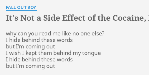 IT'S NOT A SIDE EFFECT OF THE COCAINE, I AM THINKING IT MUST