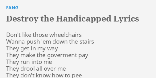 Destroy the handicapped lyrics by fang dont like those destroy the handicapped lyrics by fang dont like those wheelchairs stopboris Gallery