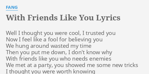 With friends like you lyrics by fang well i thought you with friends like you lyrics by fang well i thought you stopboris Gallery