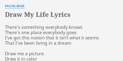 draw my life lyrics by fauxliage there s something everybody knows
