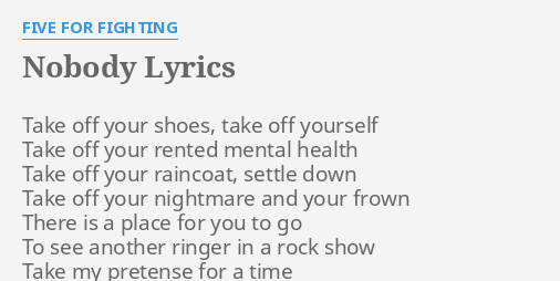 Nobody Lyrics By Five For Fighting Take Off Your Shoes Largely due to the success of the song superman (it's not easy) in late 2001. flashlyrics