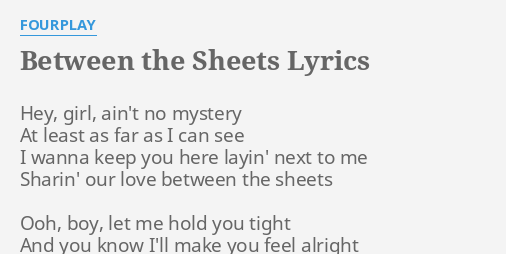 "BETWEEN THE SHEETS"" LYRICS by FOURPLAY: Hey, girl, ain't no..."