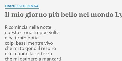 Il Mio Giorno Più Bello Nel Mondo Lyrics By Francesco Renga Ricomincia Nella Notte Questa